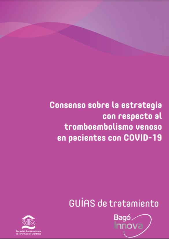 Consenso sobre la estrategia con respecto al tromboembolismo venoso en pacientes con COVID